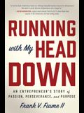 Running with My Head Down: An Entrepreneur's Story of Passion, Perseverance, and Purpose