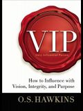 VIP: How to Influence with Vision, Integrity, and Purpose