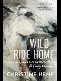 Wild Ride Home: Love, Loss, and a Little White Horse, a Family Memoir