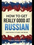 How to Get Really Good at Russian: Learn Russian to Fluency and Beyond