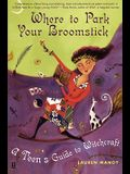 Where to Park Your Broomstick: A Teen's Guide to Witchcraft