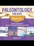 Paleontology for Kids - Antarctica - Dig Sites and Discoveries - Guide on Paleontology - 5th Grade Social Studies