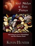 Soul Mates and Twin Flames: Attracting in Love, Friendships and the Human Heart
