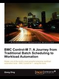 Bmc Control-M 7: A Journey from Traditional Batch Scheduling to Workload Automation