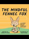 The Mindful Fennec Fox: A Children's Book About Patience, Slowing Down, and Balance
