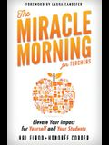 The Miracle Morning for Teachers: Elevate Your Impact for Yourself and Your Students
