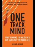 One Track Mind: What Running 150 Miles in a Day Can Teach You about Life