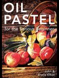 Oil Pastel for the Serious Beginner: Basic Lessons in Becoming a Good Painter