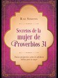Secretos de la Mujer de Proverbios 31: Nuevas Perspectivas Sobre La Sabiduría Bíblica Para La Mujer