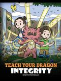Teach Your Dragon Integrity: A Story About Integrity, Honesty, Honor and Positive Moral Behaviors