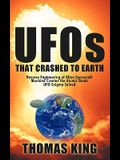 UFOs That Crashed to Earth: Reverse Engineering of Alien Spacecraft, Mankind Creates the Atomic Bomb, UFO Enigma Solved