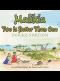 Malikia: Two Is Better Than One