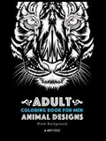 Adult Coloring Book For Men: Animal Designs: Black Background: Masculine Designs for Guys, Gift Idea for Boys, Dads, Grandpas, Husbands, Creative M
