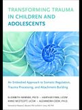 Transforming Trauma in Children and Adolescents: An Embodied Approach to Somatic Regulation, Trauma Processing, and Attachment-Building