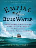 Empire of Blue Water: Captain Morgan's Great Pirate Army, the Epic Battle for the Americas, and the Catastrophe That Ended the Outlaws' Bloo ... Popular and Narrative Nonfiction Series)