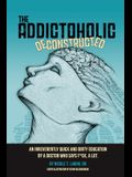 The Addictoholic Deconstructed: An irreverantly quick and dirty education by a doctor who says f*ck a lot