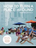 How to Turn a Place Around: A Placemaking Handbook