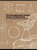 The Exceptionally Simple Theory of Sketching: Why Do Professional Sketches Look Beautiful? [With Practice Sheets]