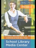Administering the School Library Media Center