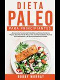 Dieta Paleo Para Principiantes: ¡Descubre los secretos del paleolítico que muchos hombres y mujeres usan para perder peso y vivir una vida saludable!