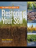 The Complete Guide to Restoring Your Soil: Improve Water Retention and Infiltration; Support Microorganisms and Other Soil Life; Capture More Sunlight