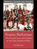 Roman Barbarians: The Royal Court and Culture in the Early Medieval West