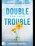 Double for Your Trouble: Let God Turn Your Mess Into a Miracle