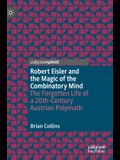 Robert Eisler and the Magic of the Combinatory Mind: The Forgotten Life of a 20th-Century Austrian Polymath