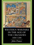 Western Warfare in the Age of the Crusades, 1000 1300