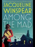 Among the Mad (Maisie Dobbs Novels)