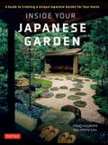 Inside Your Japanese Garden: A Guide to Creating a Unique Japanese Garden for Your Home