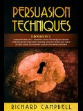 Persuasion Techniques: 2 Books in 1. Dark Psychology + Manipulation Techniques. Secret Strategies to Influence People and Get What You Want i