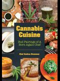 Cannabis Cuisine: Bud Pairings of a Born Again Chef (Cannabis Cookbook or Weed Cookbook, Marijuana Gift, Cooking Edibles, Cooking with C