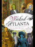 Wicked Atlanta: The Sordid Side of Peach City History