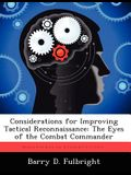 Considerations for Improving Tactical Reconnaissance: The Eyes of the Combat Commander