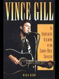Vince Gill: An Unauthorized Biography of the Country Music Superstar
