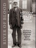 River of Blood: American Slavery from the People Who Lived It: Interviews & Photographs of Formerly Enslaved African Americans