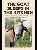 The Goat Sleeps in the Kitchen: The True Story of an Amazing Woman; Maria Insalaco Reina