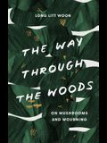 The Way Through the Woods: On Mushrooms and Mourning