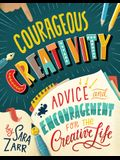 Courageous Creativity: Advice and Encouragement for the Creative Life
