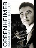 Oppenheimer and the Manhattan Project: Insights Into J Robert Oppenheimer, father of the Atomic Bomb