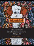 Cien Años de Identidad: Introducción a la Literatura Latinoamericana del Siglo XX