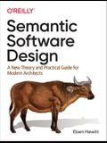 Semantic Software Design: A New Theory and Practical Guide for Modern Architects