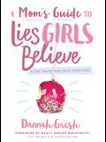 A Mom's Guide to Lies Girls Believe: And the Truth That Sets Them Free