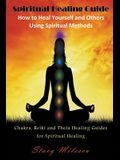 Spiritual Healing Guide: How to Heal Yourself and Others Using Spiritual Methods (Large Print): Chakra, Reiki and Theta Healing Guides for Spir
