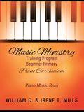 Music Ministry Training Program Beginner Primary Piano Curriculum: Piano Music Book