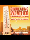Simulating Weather Experiments for Kids - Science Book of Experiments Children's Science Education books