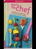You're the Chef: A Cookbook Companion for A Smart Girl's Guide: Cooking