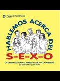 Hablemos Acerca del S-E-X-O: Let's Talk about S-E-X, Spanish-Language Edition