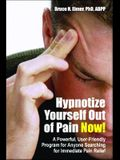 Hypnotize Yourself Out of Pain Now!: A Powerful User-Friendly Program for Anyone Searching for Immediate Pain Relief [With CD]